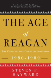 Steven F. Hayward: The Age of Reagan: The Conservative Counterrevolution: 1980-1989