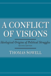 Thomas Sowell: A Conflict of Visions: Ideological Origins of Political Struggles