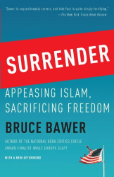 Bruce Bawer: Surrender: Appeasing Islam, Sacrificing Freedom