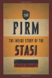 Gary Bruce: The Firm: The Inside Story of the Stasi