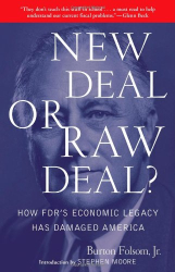 Burton W. Folsom Jr.: New Deal or Raw Deal?: How FDR's Economic Legacy Has Damaged America
