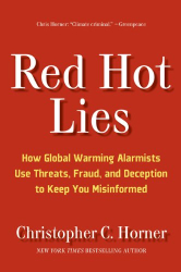 Christopher C. Horner: Red Hot Lies: How Global Warming Alarmists Use Threats, Fraud, and Deception to Keep You Misinformed