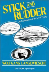 Wolfgang Langewiesche: Stick and Rudder: An Explanation of the Art of Flying