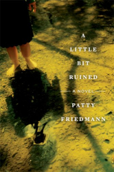 Patty Friedmann: <i>A Little Bit Ruined</i>
