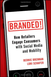 Bernie Brennan & Lori Schafer: Branded!: How Retailers Engage Consumers with Social Media and Mobility (Wiley and SAS Business Series)