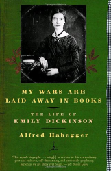 Alfred Habegger: My Wars Are Laid Away in Books: The Life of Emily Dickinson (Modern Library Paperbacks)