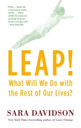 Sara Davidson: Leap!: What Will We Do with the Rest of Our Lives?