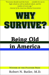 Robert N. Butler: Why Survive?: Being Old in America