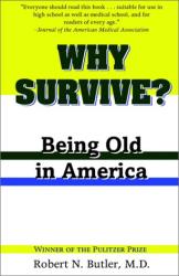 Robert N. Butler: Why Survive?: Being Old in America