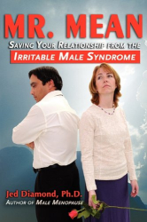 Jed Diamond: Mr. Mean: Saving Your Relationship from the Irritable Male Syndrome