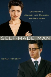 Norah Vincent: Self-Made Man: One Woman's Journey into Manhood and Back