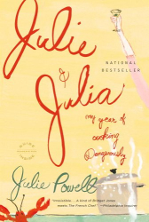 Julie Powell: Julie and Julia: My Year of Cooking Dangerously