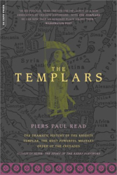 Piers Paul Read: The Templars: The Dramatic History of the Knights Templar, the Most Powerful Military Order of the Crusades