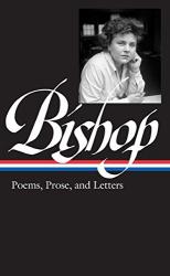 Elizabeth Bishop: Elizabeth Bishop: Poems, Prose, and Letters (LOA #180) (Library of America)