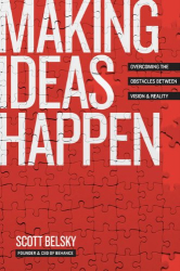 Scott Belsky: Making Ideas Happen: Overcoming the Obstacles Between Vision and Reality