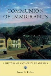 : Communion of Immigrants: A History of Catholics in America Updated Edition (Religion in American Life)