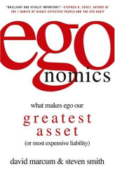 David Marcum and Steve Smith: egonomics: What Makes Ego Our Greatest Asset (or Most Expensive Liability)