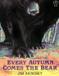 Jim Arnosky: Every Autumn Comes the Bear