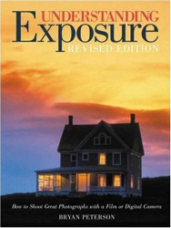 Bryan Peterson: Understanding Exposure: How to Shoot Great Photographs with a Film or Digital Camera (Updated Edition)