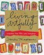 Sandra Magsamen: Living Artfully: Create the Life You Imagine