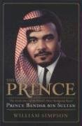 William Simpson: The Prince: The Secret Story of the World's Most Intriguing Royal, Prince Bandar bin Sultan