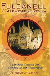 Geneviève Dubois: Fulcanelli and the Alchemical Revival: The Man Behind the Mystery of the Cathedrals