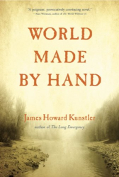 James Howard Kunstler: World Made by Hand: A Novel