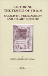 Schuchard, Marsha Keith : Restoring the Temple of Vision: Cabalistic Freemasonry and Stuart Culture (Brill's Studies in Intellectual History)