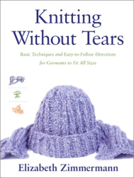 Elizabeth Zimmerman: Knitting Without Tears : Basic Techniques and Easy-to-Follow Directions for Garments to Fit All Sizes