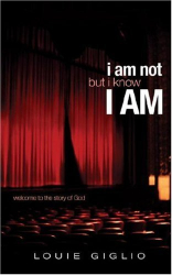 Louie Giglio: I Am Not But I Know I AM: Welcome to the Story of God
