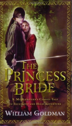 William Goldman: The Princess Bride: S. Morgenstern's Classic Tale of True Love and High Adventure