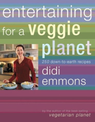 Didi Emmons: Entertaining for a Veggie Planet : 250 Down-to-Earth Recipes
