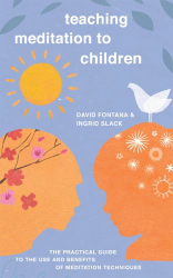 David Fontana: Teaching Meditation to Children: The Practical Guide to the Use and Benefits of Meditation Techniques