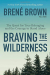 Brené Brown: Braving the Wilderness: The Quest for True Belonging and the Courage to Stand Alone