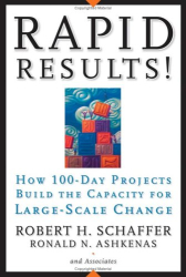 Robert H.  Schaffer: Rapid Results! : How 100-Day Projects Build the Capacity for Large-Scale Change