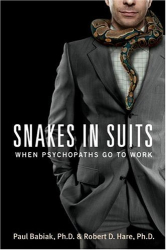 Paul Babiak: Snakes in Suits : When Psychopaths Go to Work