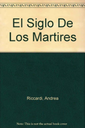 Andrea Riccardi: El Siglo De Los Martires (Spanish Edition)