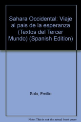 Emilio Sola: Sahara Occidental: Viaje al pais de la esperanza (Textos del Tercer Mundo) (Spanish Edition)
