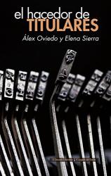 Elena / Oviedo González, Alex Sierra Aguirre: El hacedor de titulares [Próxima aparición]