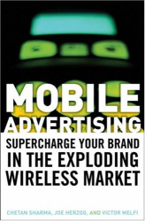 Chetan Sharma: Mobile Advertising: Supercharge Your Brand in the Exploding Wireless Market