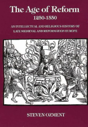Steven Ozment: The Age of Reform, 1250-1550: An Intellectual and Religious History of Late Medieval and Reformation Europe