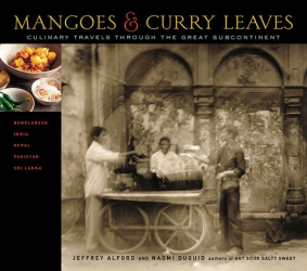 Jeffrey Alford: Mangoes & Curry Leaves : Culinary Travels Through the Great Subcontinent