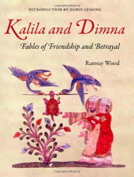 Ramsay Wood: KALILA AND DIMNA: - Fables of Friendship and Betrayal