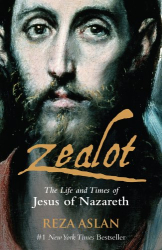 Reza Aslan: Zealot: The Life and Times of Jesus of Nazareth