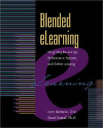 Larry Bielawski: Blended Elearning: Integrating Knowledge, Performance, Support, and Online Learning