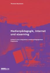 Thomas Baumann: Medienpädagogik, Internet und eLearning : Entwurf eines integrativen medienpädagogischen Programms