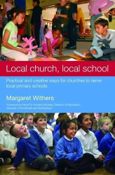 Margaret Withers: Local Church, Local School: Practical and Creative Ways for Churches to Serve Local Primary Schools: Exploring Opportunities for Practical and Creative Partnerships