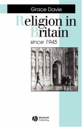 Grace Davie: Religion in Britain Since 1945: Believing without Belonging (Making Contemporary Britain)