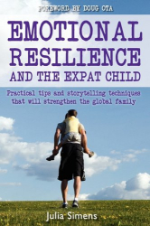 Julia Simens: Emotional Resilience and the Expat Child: practical storytelling techniques that will strengthen the global family