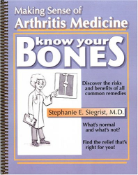 Stephanie E. Siegrist: Know Your Bones: Making Sense of Arthritis Medicine